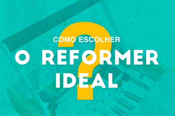 Como escolher o Reformer Ideal
